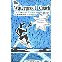 The Waterproof Coach: The Waterproof Workout Book for Fitness Swimmers & Triathletes