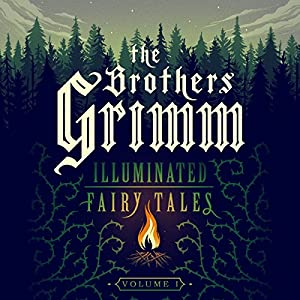 The Brothers Grimm: Illuminated Fairy Tales, Vol. 1 Audiobook