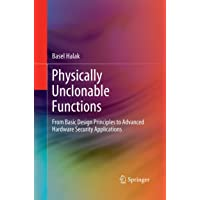 Physically Unclonable Functions: From Basic Design Principles to Advanced Hardware Security Applications