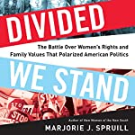 Divided We Stand: The Battle Over Women's Rights and Family Values That Polarized American Politics | Marjorie J. Spruill