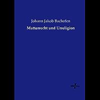Mutterrecht und Urreligion (German Edition)