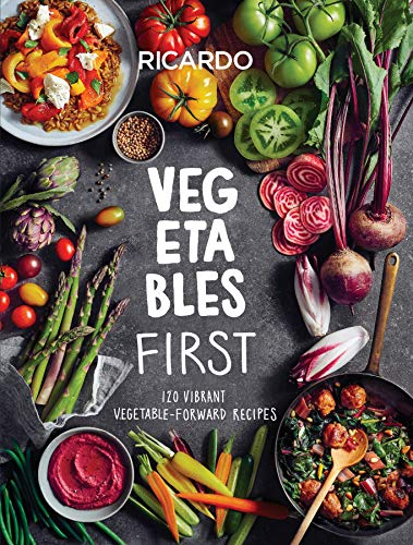 Vegetables First: 120 Vibrant Vegetable-Forward Recipes for Every Day by Ricardo Larrivee