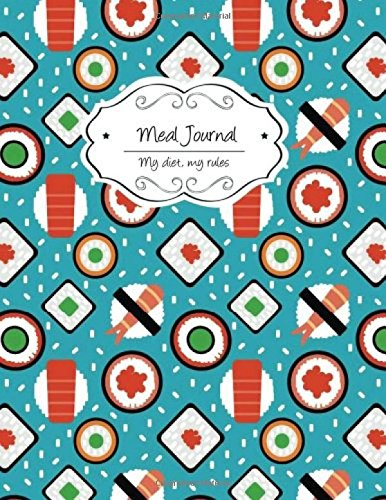 Download Meal Journal: Sushi (My diet, my rules) (Volume 11) PDF