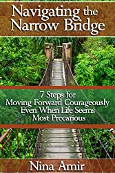 Navigating the Narrow Bridge: 7 Steps for Moving Forward Courageously Even When the Life Seems Most Precarious