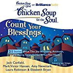 Chicken Soup for the Soul: Count Your Blessings - 31 Stories about the Joy of Giving, Attitude, and Being Grateful for What You Have | Jack Canfield,Mark Victor Hansen,Elizabeth Bryan,Amy Newmark,Laura Robinson