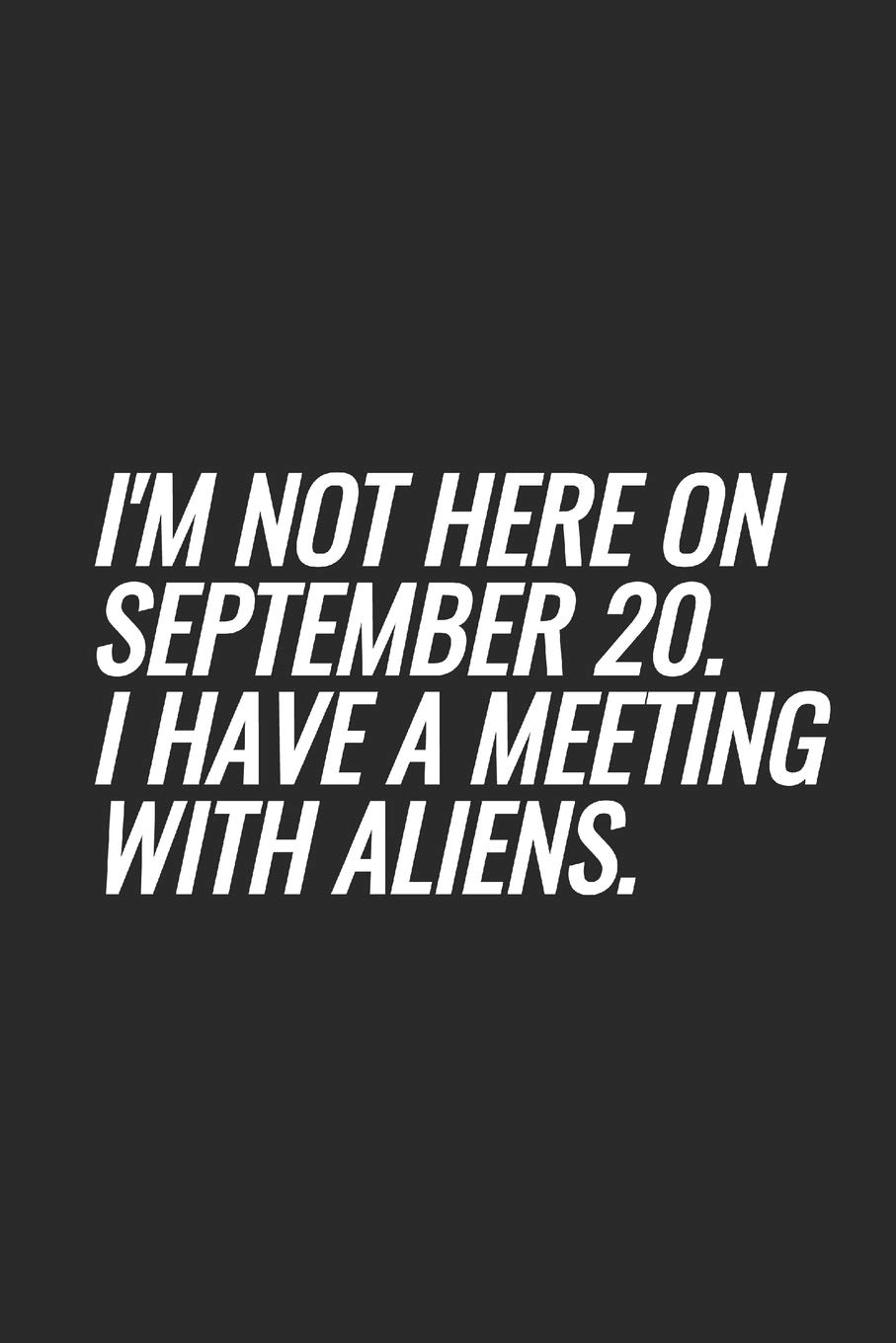 I'm Not Here On September 20. I Have A Meeting With Aliens: Blank Lined  Notebook : On Dark, Mark: Amazon.es: Libros