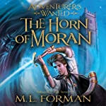 Adventurers Wanted: Book 2, The Horn of Moran | M. L. Forman