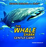 The Whale Shark: Gentle Giant (Sharks: Hunters of the Deep)