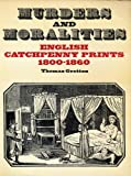 img - for Murders and moralities: English catchpenny prints, 1800-1860 (Colonnade book) book / textbook / text book