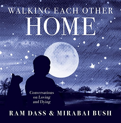 Each Ram - Walking Each Other Home: Conversations on Loving and Dying