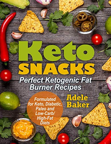 Keto Snacks: Perfect Ketogenic Fat Burner Recipes | Supports Healthy Weight Loss - Burn Fat Instead of Carbs | Formulated for Keto, Diabetic, Paleo and Low-Carb/High-Fat Diets by Adele Baker