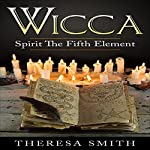 Wicca: Spirit the Fifth Element | Theresa Smith