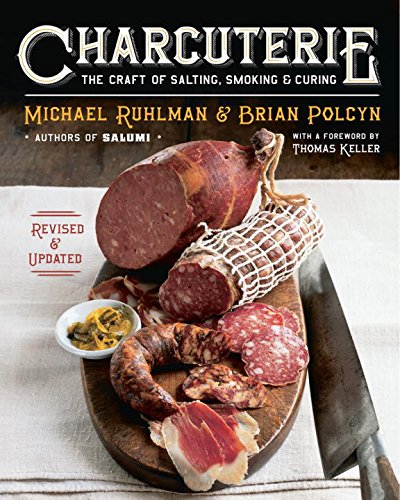 Charcuterie: The Craft of Salting, Smoking, and Curing (Revised and Updated) by Michael Ruhlman, Brian Polcyn