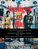img - for Vestiges of War: The Philippine-American War and the Aftermath of an Imperial Dream 1899-1999 book / textbook / text book