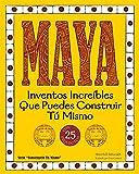 Maya: Inventos Increíbles Que Puedes Construir Tú Mismo (Build It Yourself) (Spanish Edition)