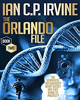 The Orlando File : A page turning Mystery & Detective Medical Conspiracy Thriller  (BOOK TWO) by [Irvine, Ian C.P.]
