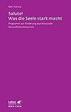 Salute! Was die Seele stark macht: Programm zur Förderung psychosozialer Gesundheitsressourcen (Leben lernen 242)