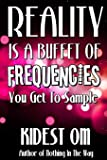 Reality is a Buffet of Frequencies You Get to Sample