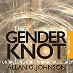 The Gender Knot: Unraveling Our Patriarchal Legacy, 3rd Ed. | Allan G. Johnson