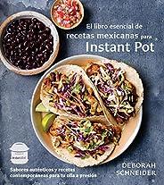 El Libro Esencial de Recetas Mexicanas Para Instant Pot: Sabores Auténticos Y Recetas Contemporáneas Para Tu O