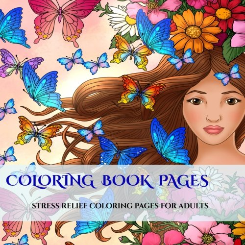 Coloring Book Pages: An adult coloring book: With coloring book pages for mandalas, coloring book pages for flowers and butterflies, coloring book ... and abstract coloring book pages (Volume 2)