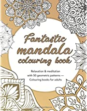 Fantastic mandala colouring book — Relaxation & meditation with 50 geometric patterns — Colouring books for adults: Intricate mandalas with blank ... books for adults, colouring books for adults)