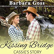 The Kissing Bridge: Cassie's Story: Hearts of Hays, Book 3 | Barbara Goss