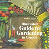 Illustrated Guide to Gardening in Canada: Written by Reader's Digest Staff, 1979 Edition, (1st Edition) Publisher: Reader's Digest [Hardcover]