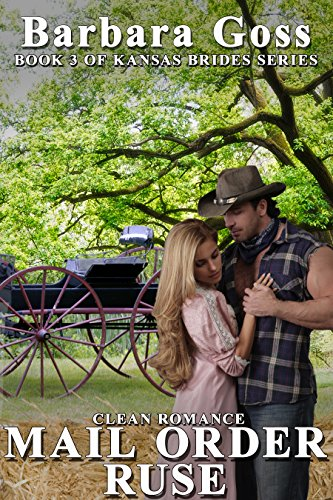 Mail Order Ruse: Book 3 Kansas Bride Series (Kansas Brides) by [Goss, Barbara]