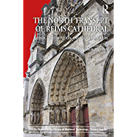 Image for The North Transept of Reims Cathedral: Design, Construction, and Visual Programs (AVISTA Studies in the History of Medieval Technology, Science and Art Book 11)