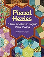 Pieced Hexies: A New Tradition in English Paper Piecing