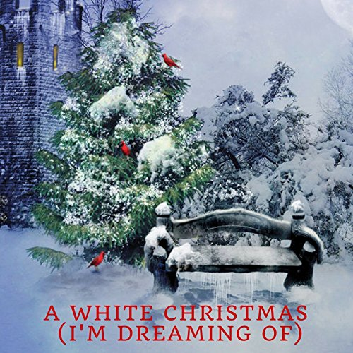 a white christmas im dreaming of - I M Dreaming Of A White Christmas