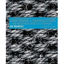 Construire L' Architecture: Du Matériau Brut À L Édifice. Un Manuel