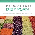 The Raw Foods Diet Plan: An Incredibly Easy Method That Works for All Audiobook by Richard White Narrated by Michael Stuhre