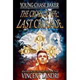 Young Chase Baker and the Cross of the Last Crusade: A Young Chase Baker Thriller