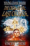 Young Chase Baker and the Cross of the Last Crusade: A Gripping YA Chase Baker Thriller