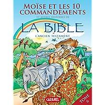 Moïse, les 10 commandements et autres histoires de la Bible: L'Ancien Testament (Bible pour enfants t. 6) (French Edition)