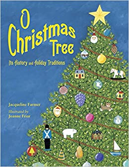 o christmas tree its history and holiday traditions jacqueline farmer joanne friar 9781580892391 amazoncom books - Christmas Tree History