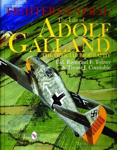 Fighter General: The Life of Adolf Galland: The Official Biography by Foreword by General James H. Doolittle (1998-12-01)
