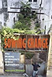 Sowing Change : The Making of Havana's Urban Agriculture, Premat, Adriana, 0826518583