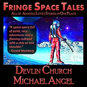 Fringe Space Tales - All of Amanda Love's Stories, in One Place Audiobook