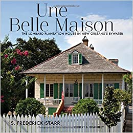 Une Belle Maison The Lombard Plantation House In New Orleanss Bywater S Frederick Starr Robert S Brantley  Amazon Com Books