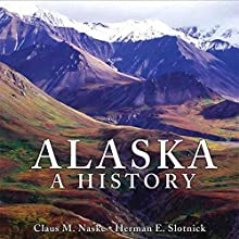 Alaska: A History Audiobook by Claus M. Naske, Herman E. Slotnick Narrated by John Pecak
