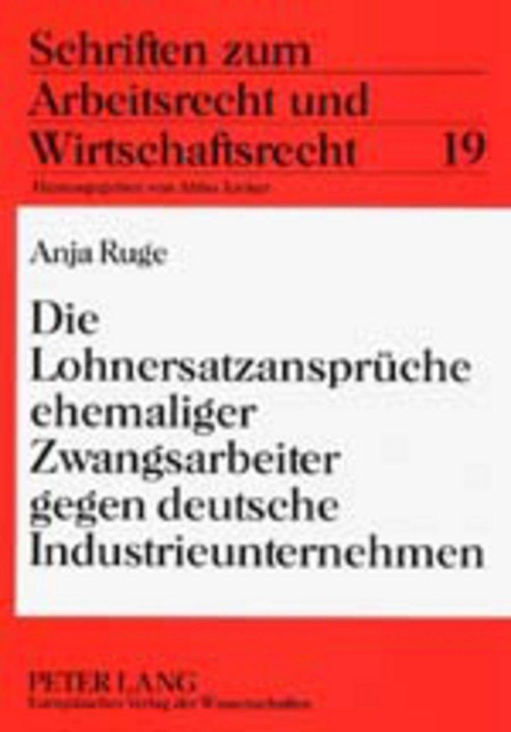Download Die Lohnersatzansprüche ehemaliger Zwangsarbeiter gegen deutsche Industrieunternehmen (Schriften zum Arbeitsrecht und Wirtschaftsrecht) (German Edition) ebook