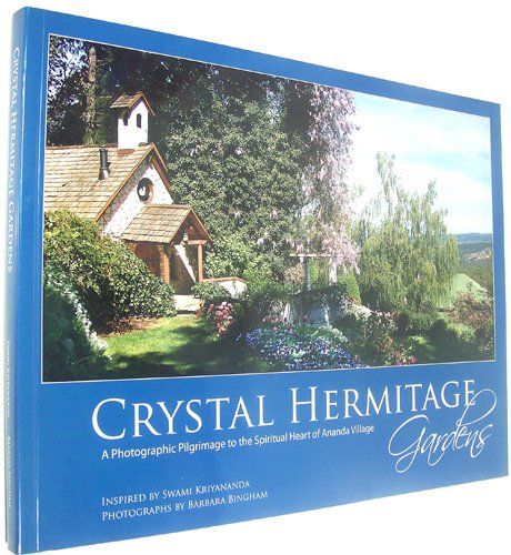 Crystal Hermitage Gardens (A Photographic Pilgrimage to the Spiritual Heart of Ananda Village) -