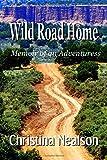 Wild Road Home: Memoir of an Adventuress