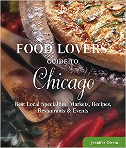 Food lovers guide to chicago best local specialties markets food lovers guide to chicago best local specialties markets recipes restaurants events food lovers series jennifer olvera 9780762770151 forumfinder Choice Image