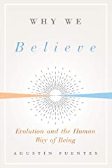 Why We Believe: Evolution and the Human Way of Being (Foundational Questions in Science) Hardcover