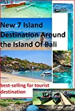 New 7 Island Destination Around The Island Of Bali