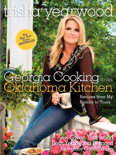 Georgia Cooking in an Oklahoma Kitchen: Recipes from My Family to Yours by [Yearwood, Trisha]